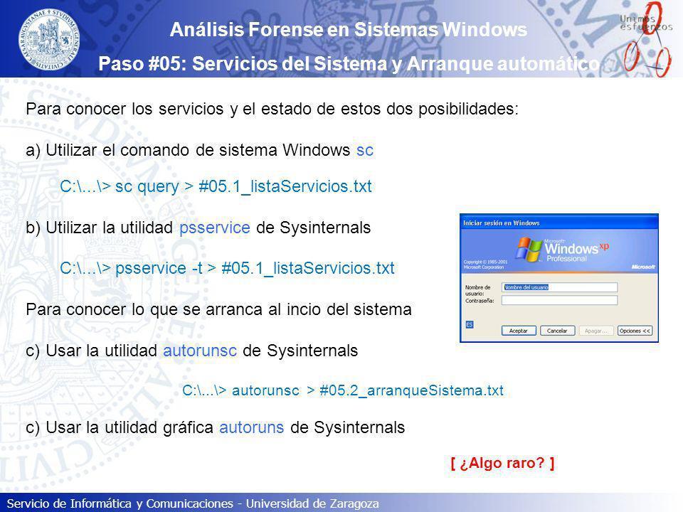 Servicio de Informática y Comunicaciones - Universidad de Zaragoza Análisis Forense en Sistemas Windows Paso #05: Servicios del Sistema y Arranque aut