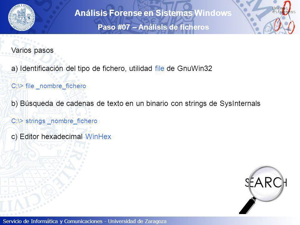 Servicio de Informática y Comunicaciones - Universidad de Zaragoza Análisis Forense en Sistemas Windows Paso #07 – Análisis de ficheros Varios pasos a