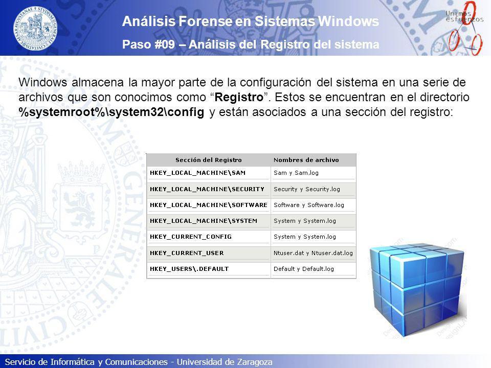 Servicio de Informática y Comunicaciones - Universidad de Zaragoza Análisis Forense en Sistemas Windows Paso #09 – Análisis del Registro del sistema W