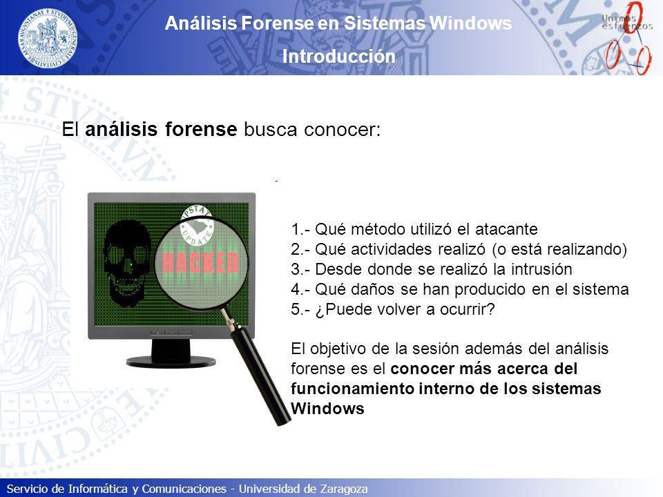 Servicio de Informática y Comunicaciones - Universidad de Zaragoza Análisis Forense en Sistemas Windows Introducción El análisis forense busca conocer