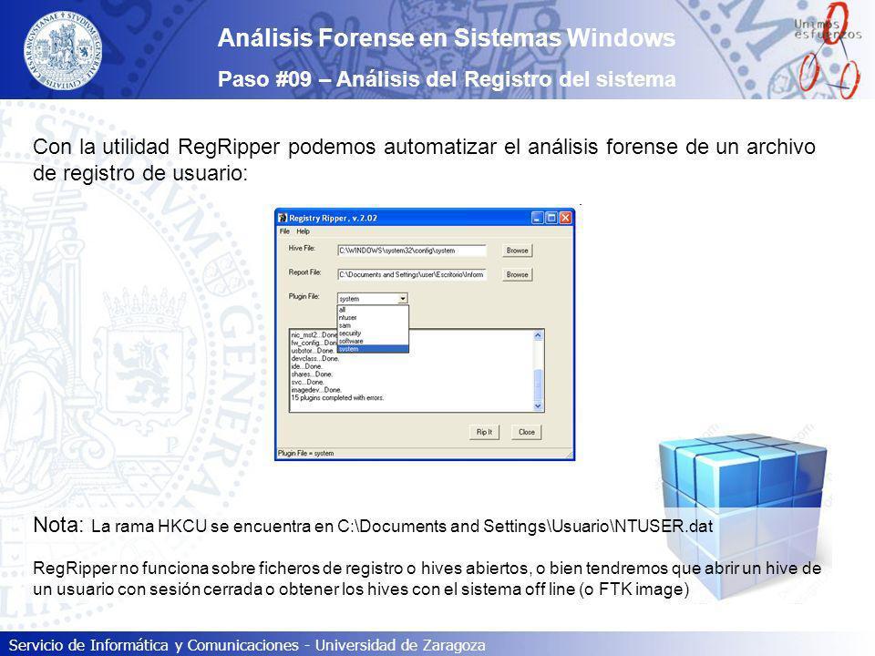 Servicio de Informática y Comunicaciones - Universidad de Zaragoza Análisis Forense en Sistemas Windows Paso #09 – Análisis del Registro del sistema C