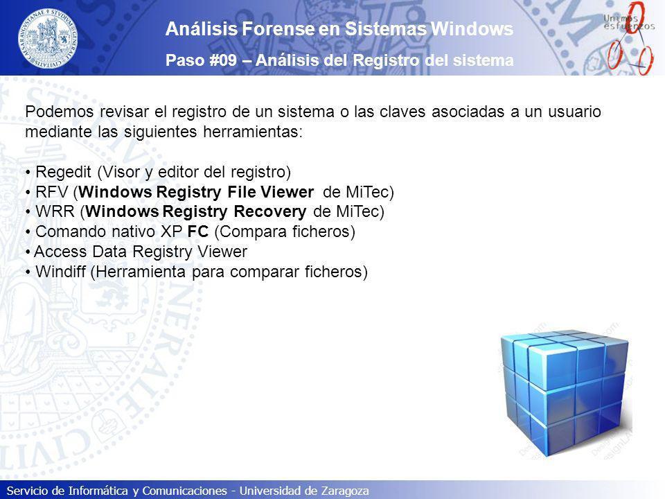 Servicio de Informática y Comunicaciones - Universidad de Zaragoza Análisis Forense en Sistemas Windows Paso #09 – Análisis del Registro del sistema P