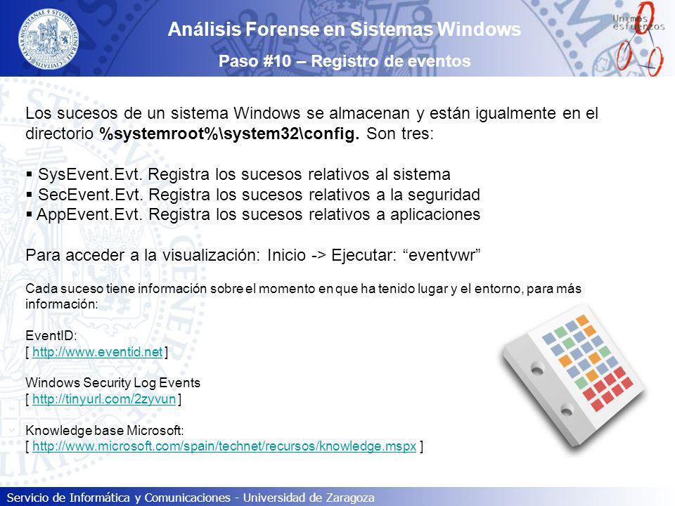 Servicio de Informática y Comunicaciones - Universidad de Zaragoza Análisis Forense en Sistemas Windows Paso #10 – Registro de eventos Los sucesos de