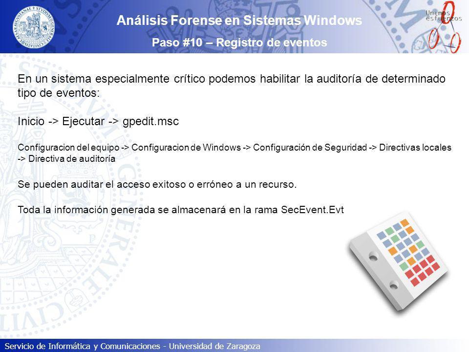 Servicio de Informática y Comunicaciones - Universidad de Zaragoza Análisis Forense en Sistemas Windows Paso #10 – Registro de eventos En un sistema e