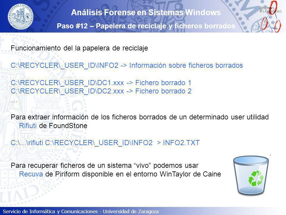 Servicio de Informática y Comunicaciones - Universidad de Zaragoza Análisis Forense en Sistemas Windows Paso #12 – Papelera de reciclaje y ficheros bo