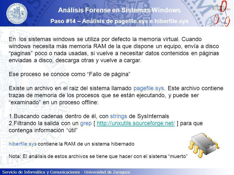 Servicio de Informática y Comunicaciones - Universidad de Zaragoza Análisis Forense en Sistemas Windows Paso #14 – Análisis de pagefile.sys e hiberfil