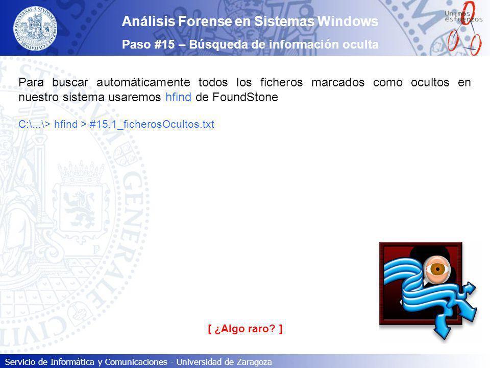 Servicio de Informática y Comunicaciones - Universidad de Zaragoza Para buscar automáticamente todos los ficheros marcados como ocultos en nuestro sis