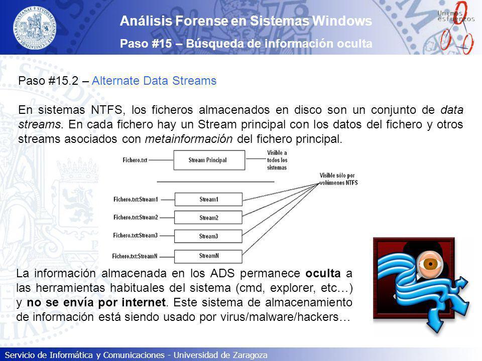 Servicio de Informática y Comunicaciones - Universidad de Zaragoza Análisis Forense en Sistemas Windows Paso #15 – Búsqueda de información oculta Paso