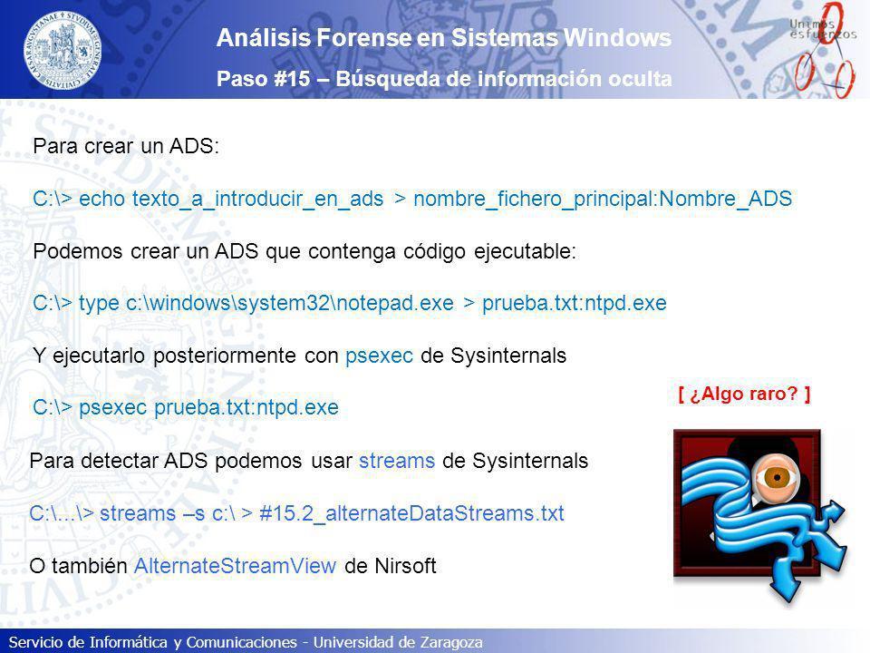 Servicio de Informática y Comunicaciones - Universidad de Zaragoza Para crear un ADS: C:\> echo texto_a_introducir_en_ads > nombre_fichero_principal:N