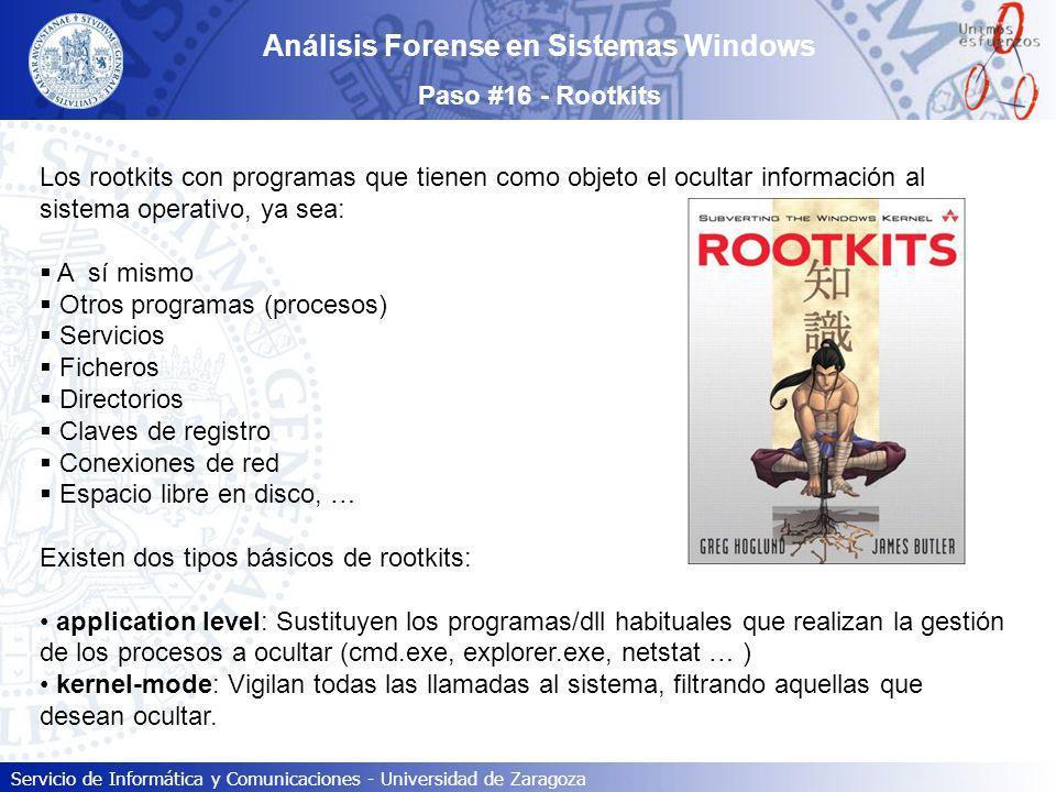 Servicio de Informática y Comunicaciones - Universidad de Zaragoza Análisis Forense en Sistemas Windows Paso #16 - Rootkits Los rootkits con programas