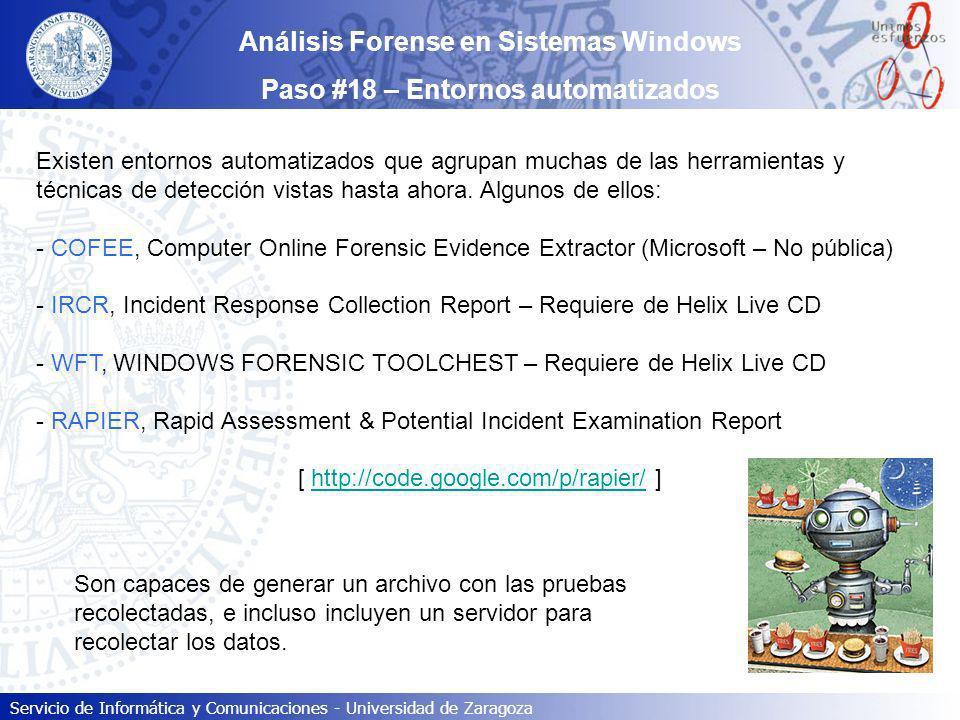 Servicio de Informática y Comunicaciones - Universidad de Zaragoza Análisis Forense en Sistemas Windows Paso #18 – Entornos automatizados Existen ento