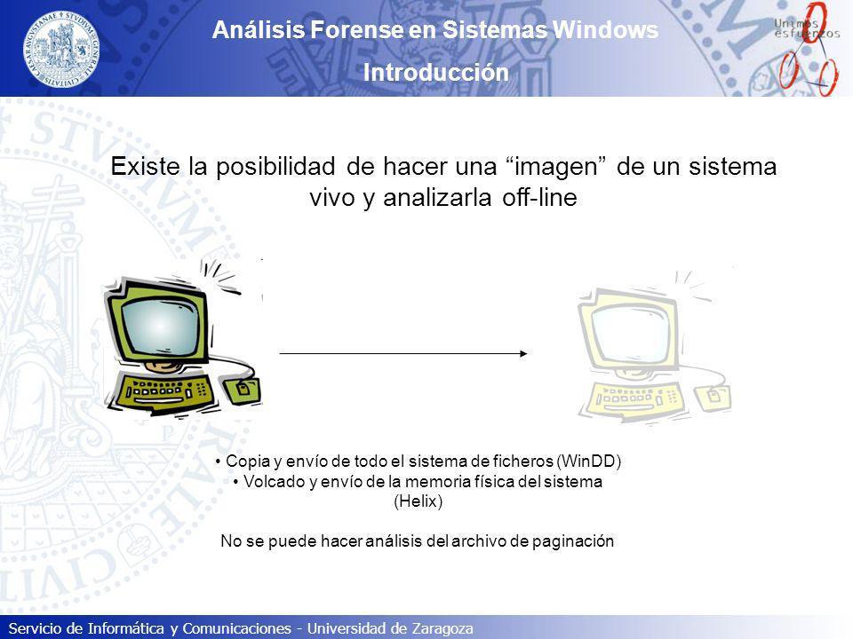 Servicio de Informática y Comunicaciones - Universidad de Zaragoza Análisis Forense en Sistemas Windows Introducción Existe la posibilidad de hacer un