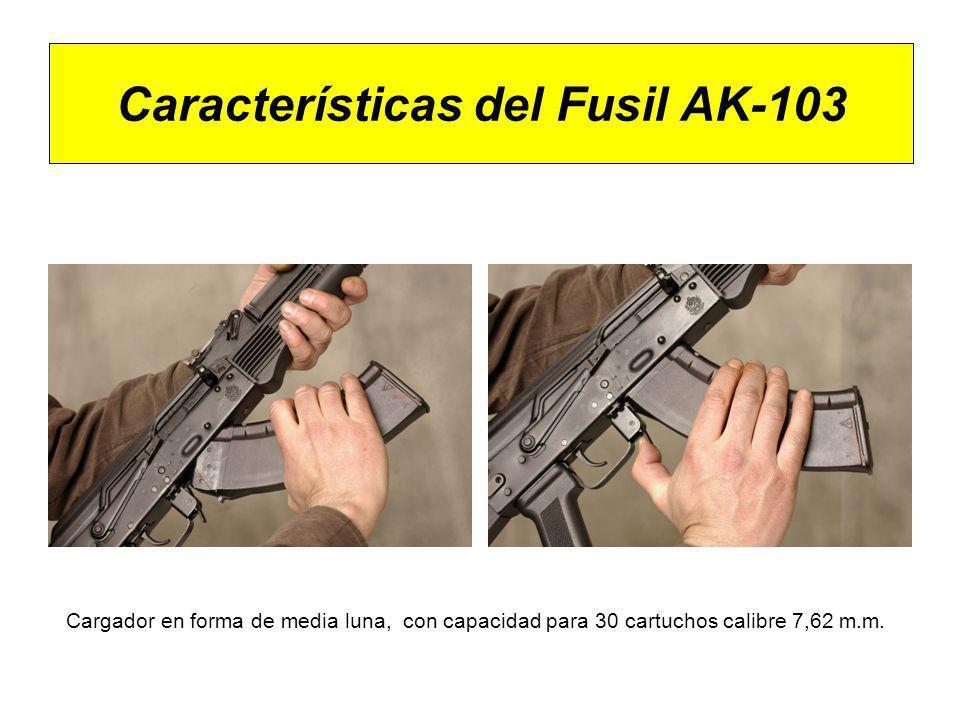Características del Fusil AK-103 Cargador en forma de media luna, con capacidad para 30 cartuchos calibre 7,62 m.m.