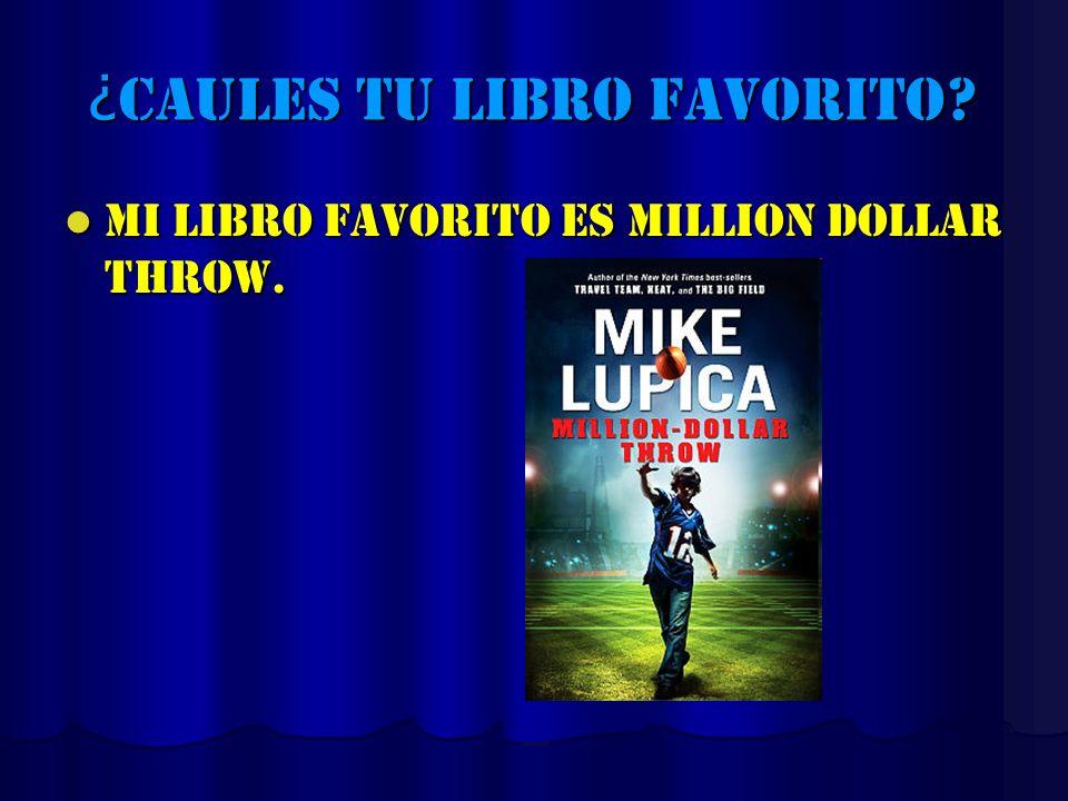 ¿ Caules tu libro favorito? Mi libro favorito es million dollar throw. Mi libro favorito es million dollar throw.