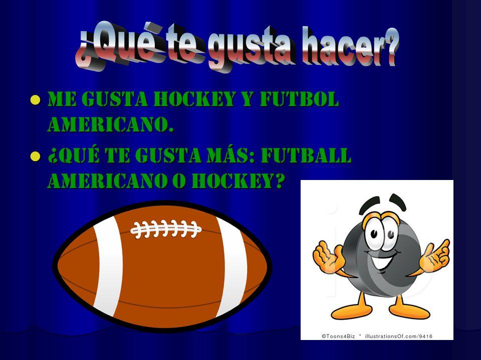 Me gusta hockey y futbol americano. Me gusta hockey y futbol americano. ¿Qué te gusta más: futball americano o hockey? ¿Qué te gusta más: futball amer