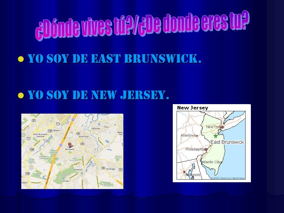 Yo soy de East Brunswick. Yo soy de East Brunswick. Yo soy de New Jersey. Yo soy de New Jersey.
