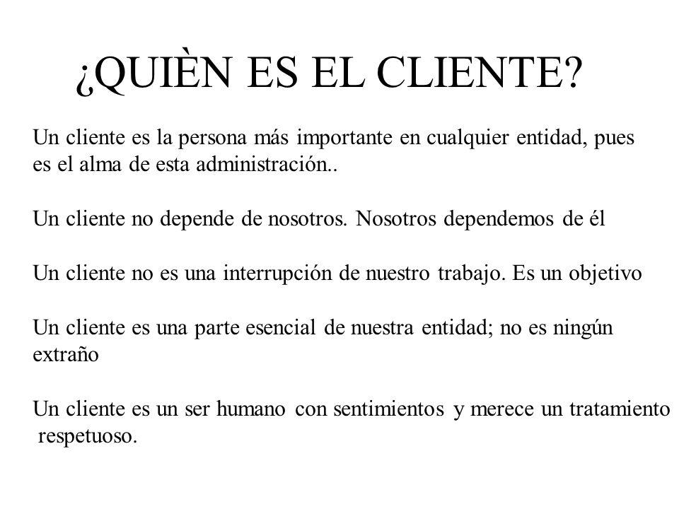 ¿QUIÈN ES EL CLIENTE? Un cliente es la persona más importante en cualquier entidad, pues es el alma de esta administración.. Un cliente no depende de