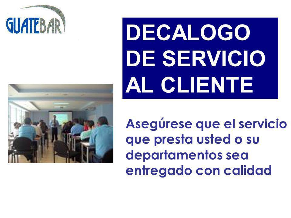 Asegúrese que el servicio que presta usted o su departamentos sea entregado con calidad DECALOGO DE SERVICIO AL CLIENTE