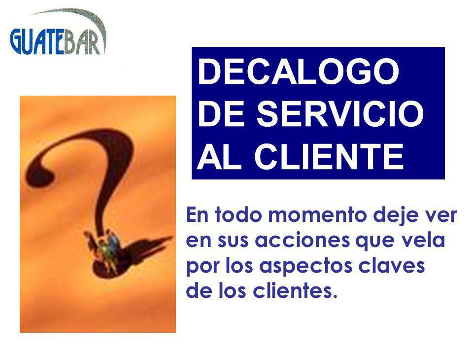 En todo momento deje ver en sus acciones que vela por los aspectos claves de los clientes. DECALOGO DE SERVICIO AL CLIENTE