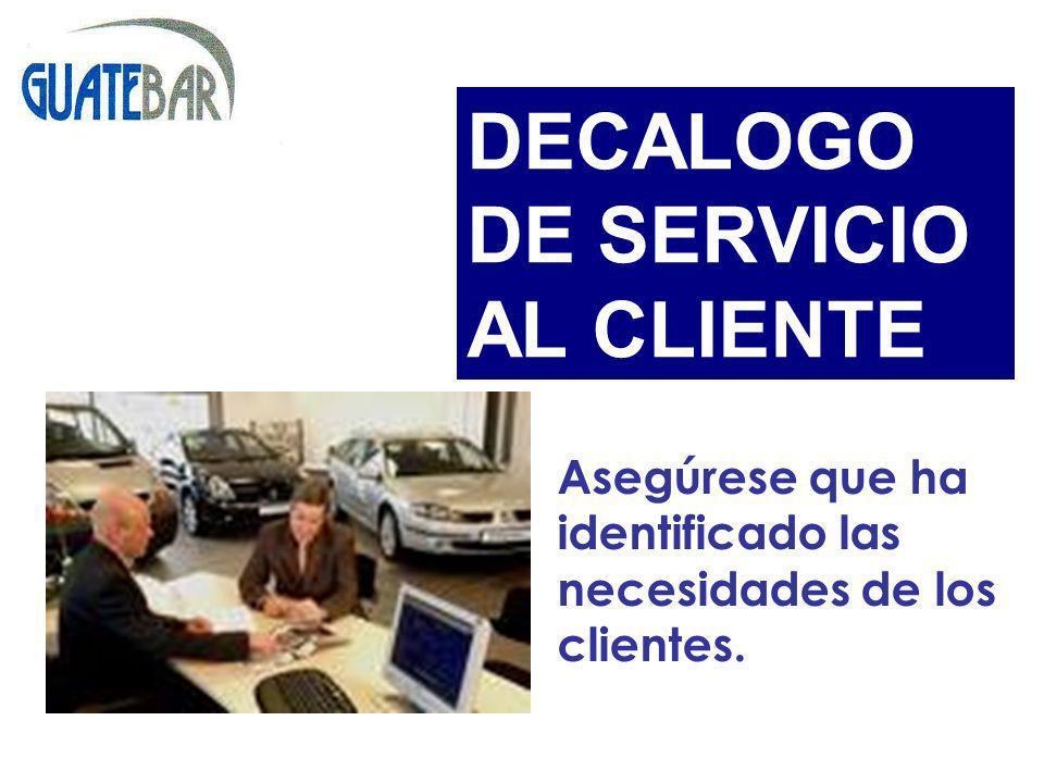 Asegúrese que ha identificado las necesidades de los clientes. DECALOGO DE SERVICIO AL CLIENTE