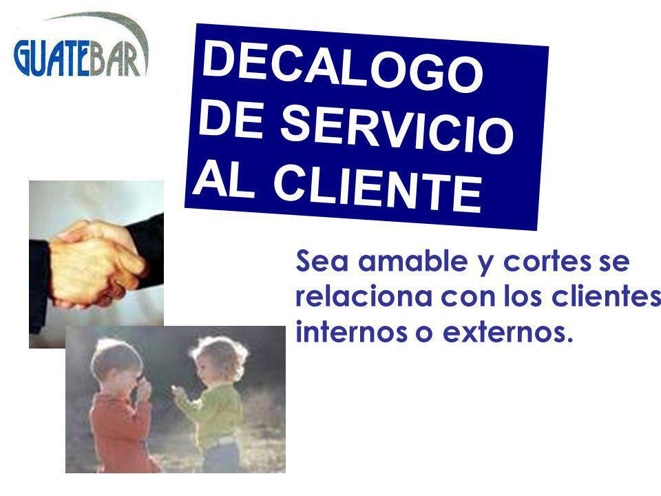 Sea amable y cortes se relaciona con los clientes internos o externos. DECALOGO DE SERVICIO AL CLIENTE