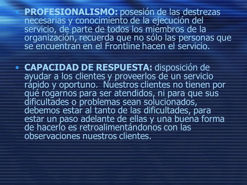 PROFESIONALISMO: posesión de las destrezas necesarias y conocimiento de la ejecución del servicio, de parte de todos los miembros de la organización,