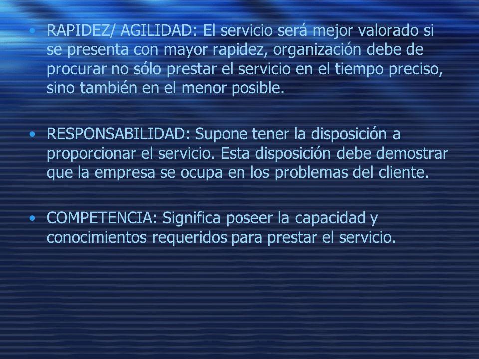 RAPIDEZ/ AGILIDAD: El servicio será mejor valorado si se presenta con mayor rapidez, organización debe de procurar no sólo prestar el servicio en el t