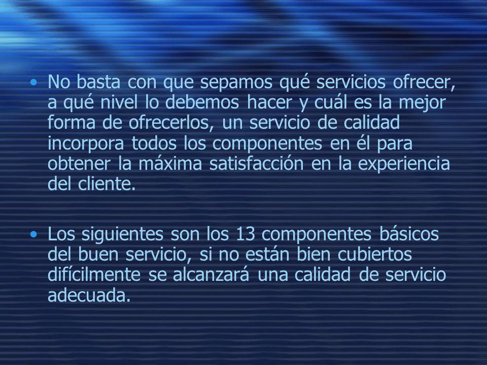 No basta con que sepamos qué servicios ofrecer, a qué nivel lo debemos hacer y cuál es la mejor forma de ofrecerlos, un servicio de calidad incorpora