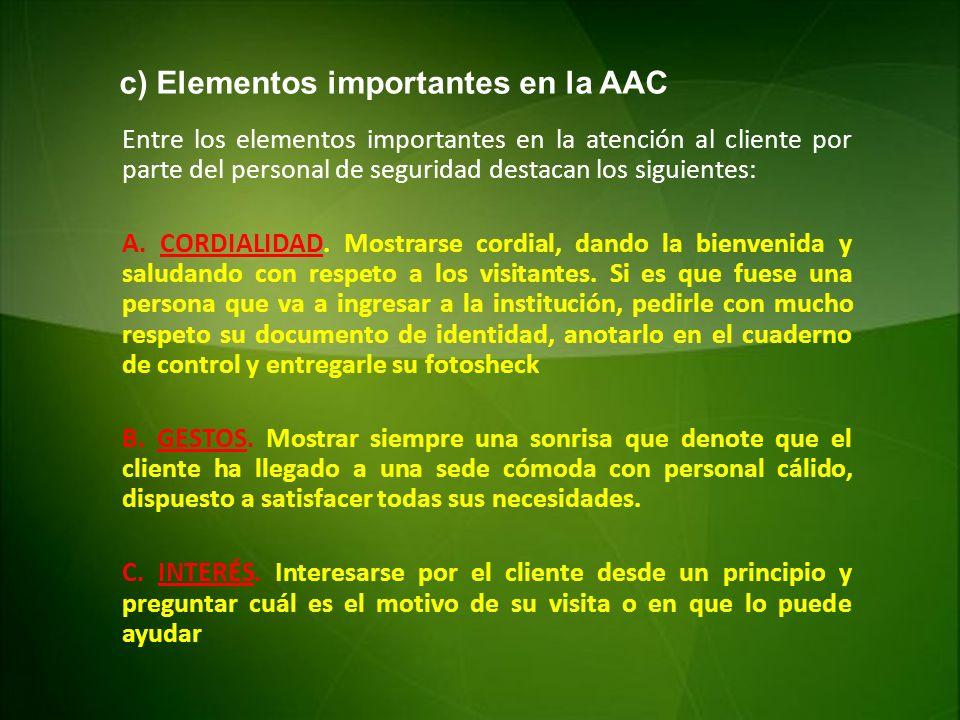 c) Elementos importantes en la AAC Entre los elementos importantes en la atención al cliente por parte del personal de seguridad destacan los siguient