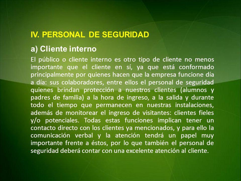 IV. PERSONAL DE SEGURIDAD a) Cliente interno El público o cliente interno es otro tipo de cliente no menos importante que el cliente en sí, ya que est