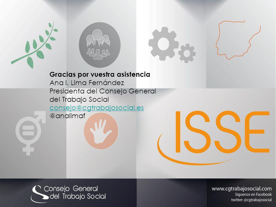 Gracias por vuestra asistencia Ana I. Lima Fernández Presidenta del Consejo General del Trabajo Social consejo@cgtrabajosocial.es @analimaf