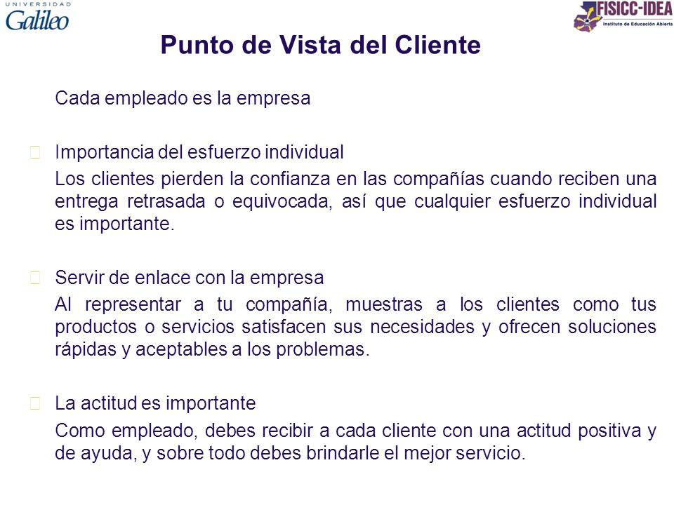 Punto de Vista del Cliente Cada empleado es la empresa Importancia del esfuerzo individual Los clientes pierden la confianza en las compañías cuando r
