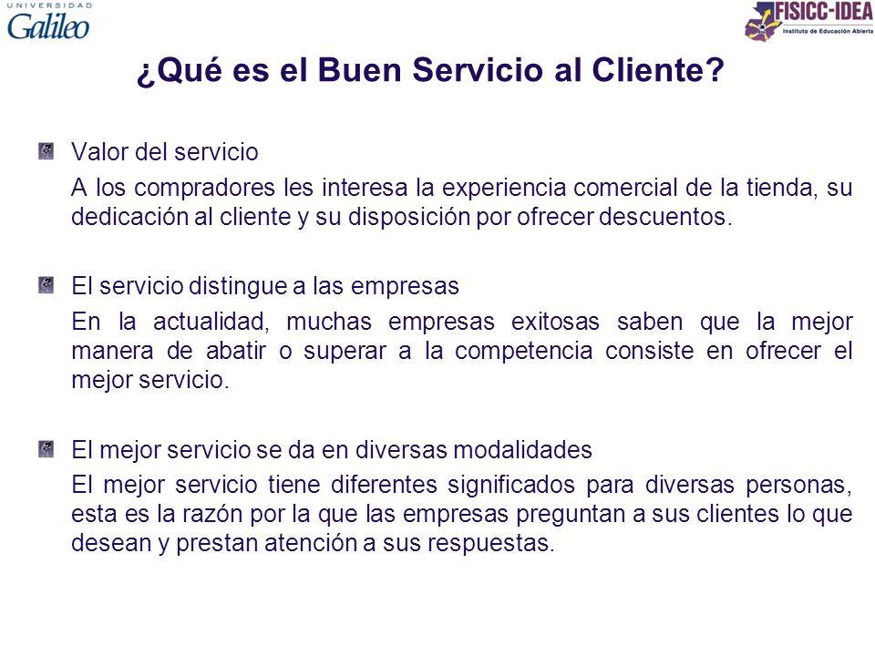 ¿Qué es el Buen Servicio al Cliente? Valor del servicio A los compradores les interesa la experiencia comercial de la tienda, su dedicación al cliente