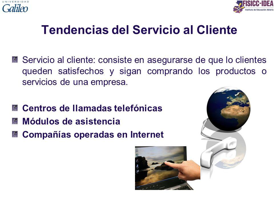 Tendencias del Servicio al Cliente Servicio al cliente: consiste en asegurarse de que lo clientes queden satisfechos y sigan comprando los productos o