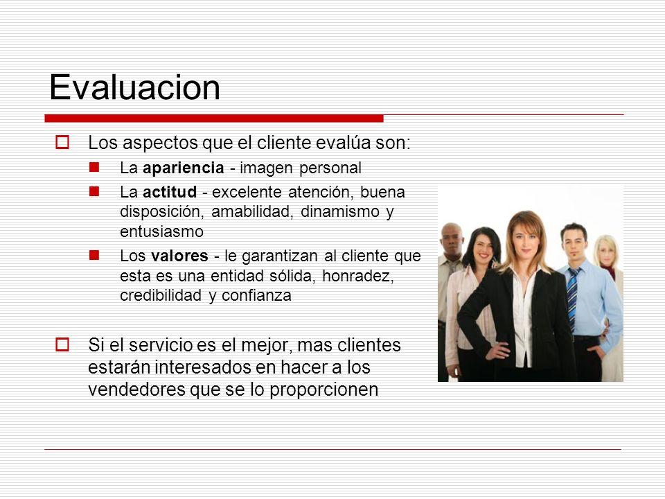 Evaluacion Los aspectos que el cliente evalúa son: La apariencia - imagen personal La actitud - excelente atención, buena disposición, amabilidad, din