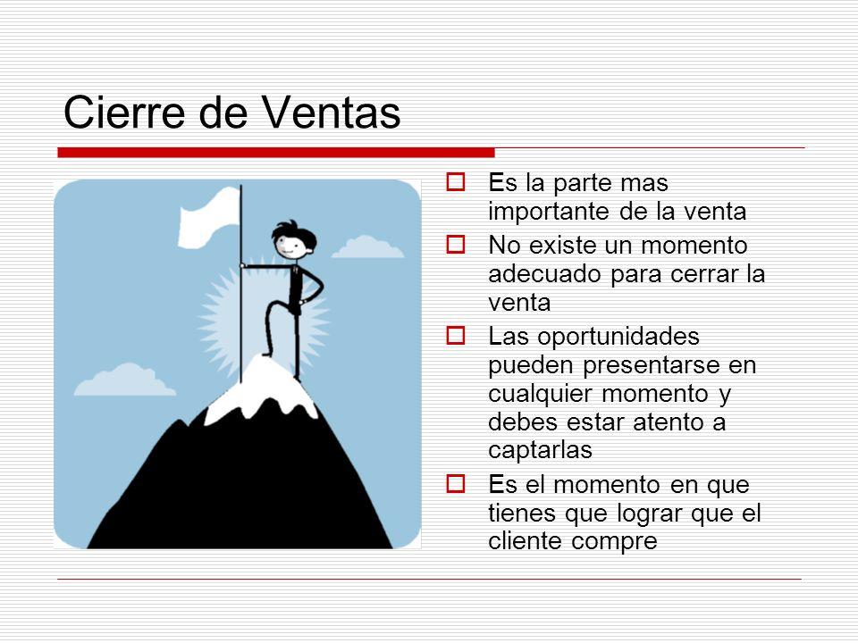 Cierre de Ventas Es la parte mas importante de la venta No existe un momento adecuado para cerrar la venta Las oportunidades pueden presentarse en cua