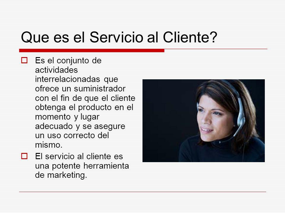 Que es el Servicio al Cliente? Es el conjunto de actividades interrelacionadas que ofrece un suministrador con el fin de que el cliente obtenga el pro