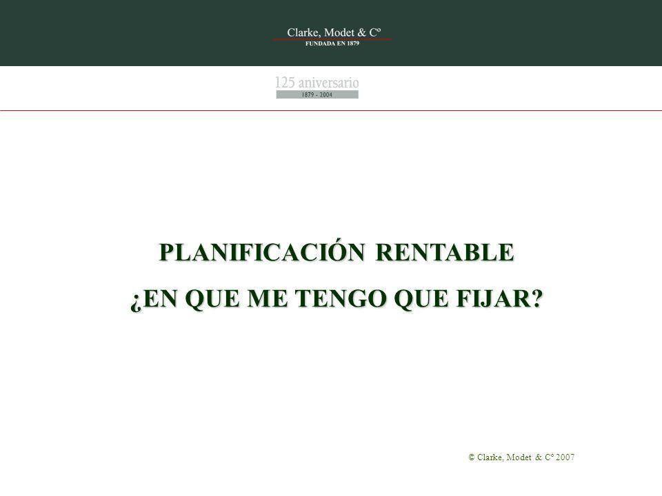 PLANIFICACIÓN RENTABLE ¿EN QUE ME TENGO QUE FIJAR? © Clarke, Modet & Cº 2007