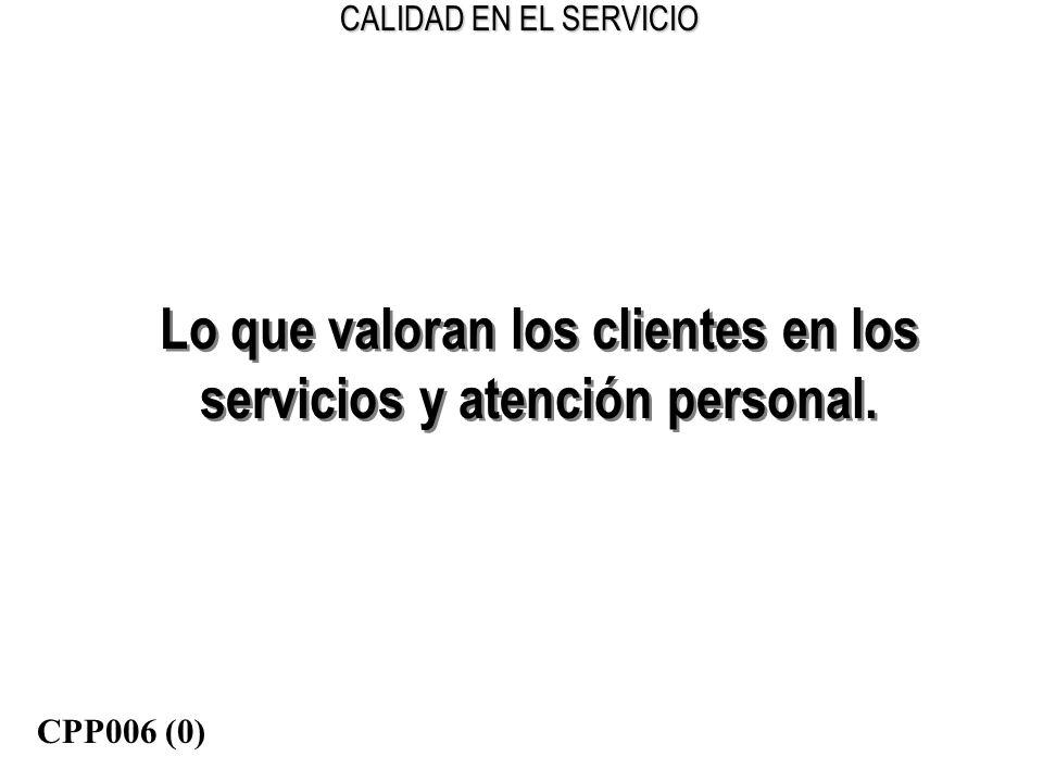 CALIDAD EN EL SERVICIO Lo que valoran los clientes en los servicios y atención personal. CPP006 (0)