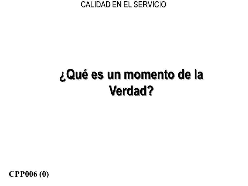 CALIDAD EN EL SERVICIO ¿Qué es un momento de la Verdad? CPP006 (0)