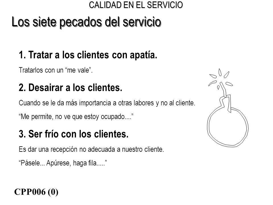 CALIDAD EN EL SERVICIO Los siete pecados del servicio 1. Tratar a los clientes con apatía. Tratarlos con un me vale. 2. Desairar a los clientes. Cuand