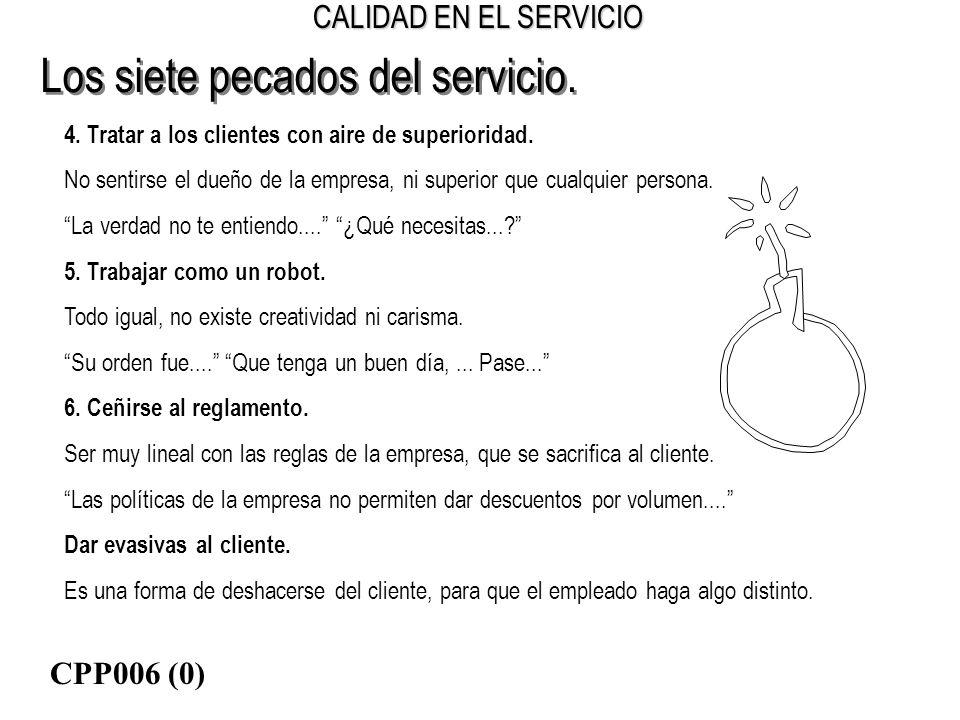 CALIDAD EN EL SERVICIO 4. Tratar a los clientes con aire de superioridad. No sentirse el dueño de la empresa, ni superior que cualquier persona. La ve