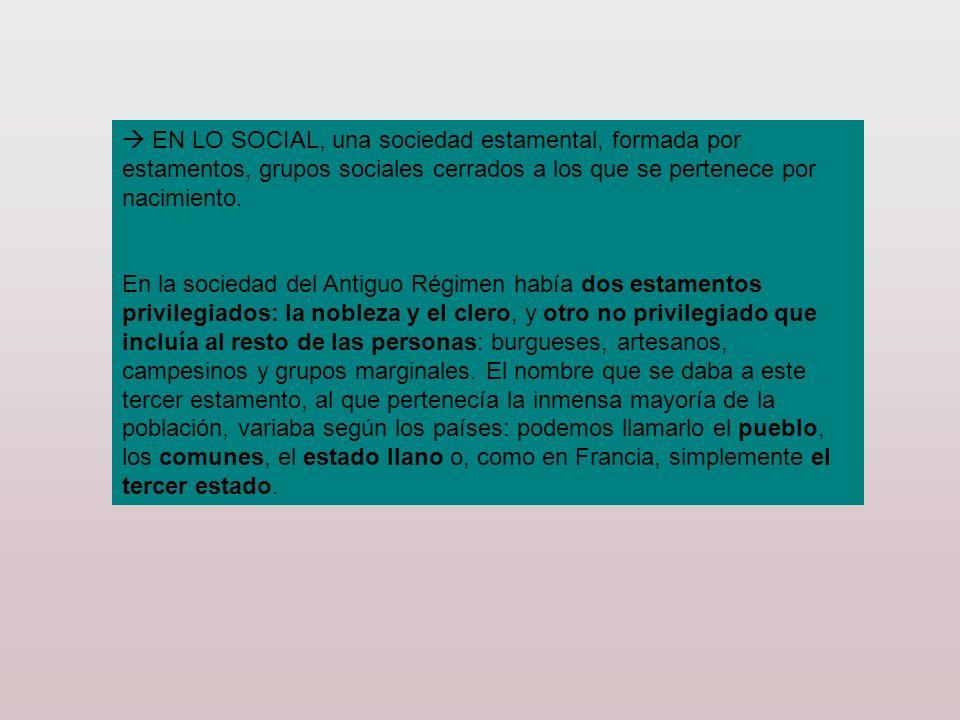 EN LO SOCIAL, una sociedad estamental, formada por estamentos, grupos sociales cerrados a los que se pertenece por nacimiento. En la sociedad del Anti