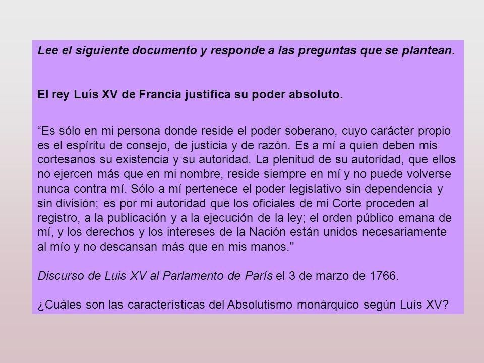 Lee el siguiente documento y responde a las preguntas que se plantean. El rey Luís XV de Francia justifica su poder absoluto. Es sólo en mi persona do