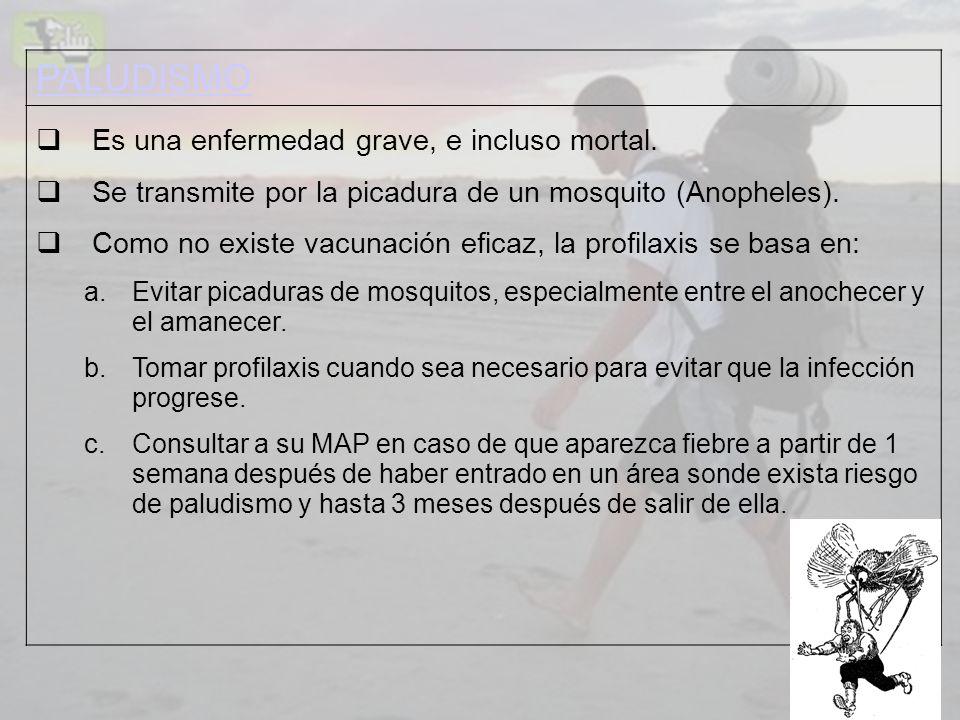 PALUDISMO Es una enfermedad grave, e incluso mortal. Se transmite por la picadura de un mosquito (Anopheles). Como no existe vacunación eficaz, la pro