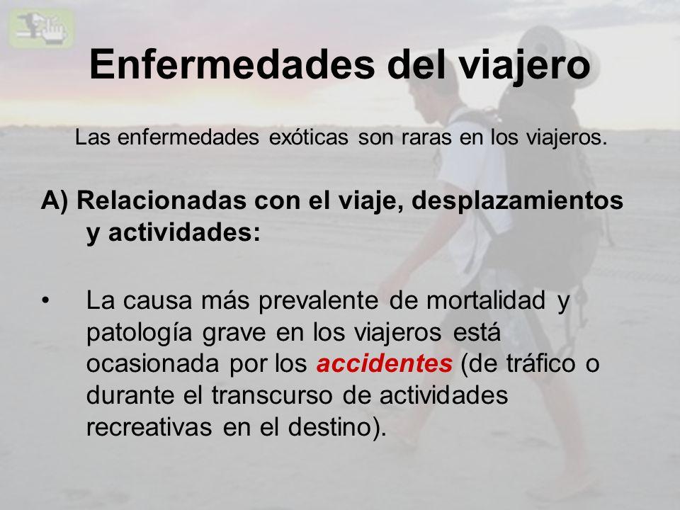 Enfermedades del viajero Las enfermedades exóticas son raras en los viajeros. A) Relacionadas con el viaje, desplazamientos y actividades: La causa má