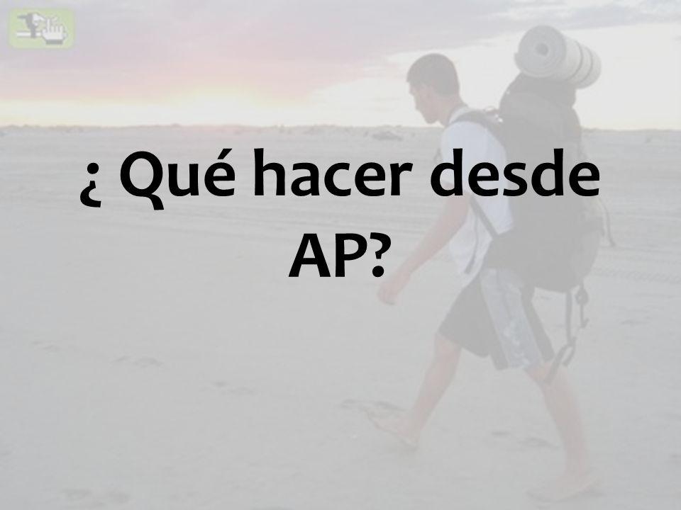 ¿ Qué hacer desde AP?