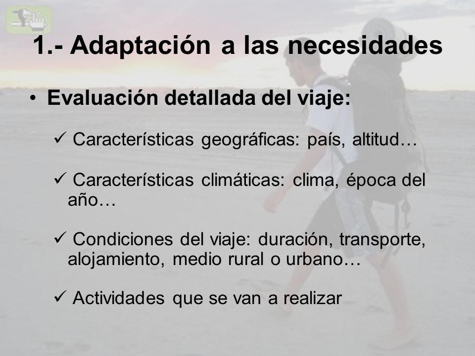 1.- Adaptación a las necesidades Evaluación detallada del viaje: Características geográficas: país, altitud… Características climáticas: clima, época
