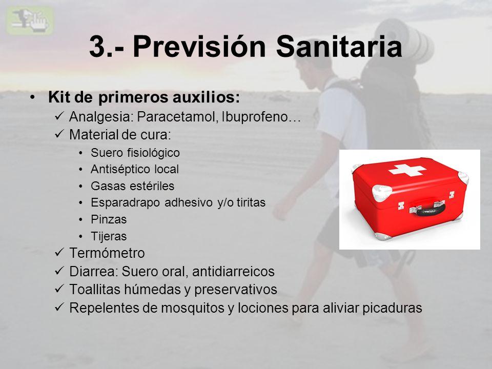 3.- Previsión Sanitaria Kit de primeros auxilios: Analgesia: Paracetamol, Ibuprofeno… Material de cura: Suero fisiológico Antiséptico local Gasas esté