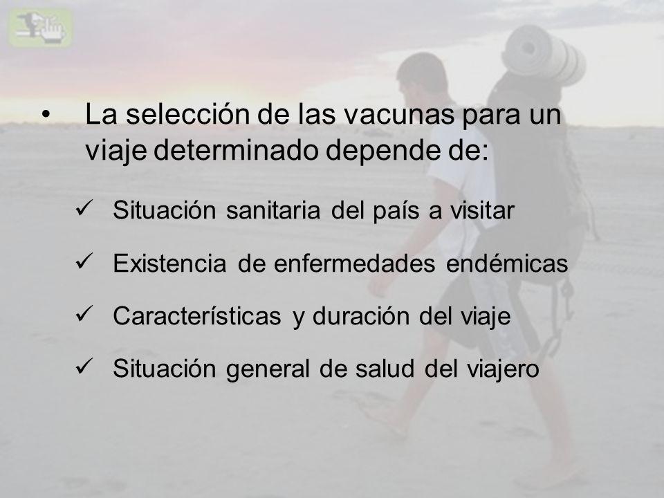La selección de las vacunas para un viaje determinado depende de: Situación sanitaria del país a visitar Existencia de enfermedades endémicas Caracter